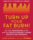 Turn Up Your Fat Burn! ebook by Alyssa Shaffer,The Editors of Prevention