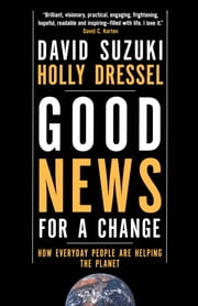 Good News For a Change - How Everyday People are Helping the Planet ebook by Holly Dressel,David Suzuki