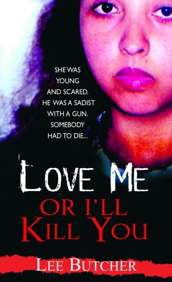 Love Me or I'll Kill You ebook by Lee Butcher