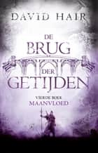 De Brug der Getijden 4 - Maanvloed ebook by David Hair