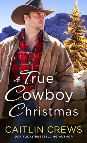 A True Cowboy Christmas ebook by Caitlin Crews