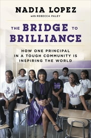 The Bridge to Brilliance - How One Principal in a Tough Community Is Inspiring the World ebook by Nadia Lopez,Rebecca Paley