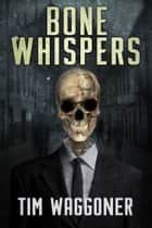 Bone Whispers ebook by