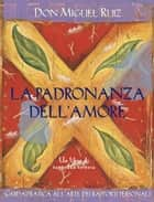 La padronanza dell'amore ebook by Miguel Ruiz