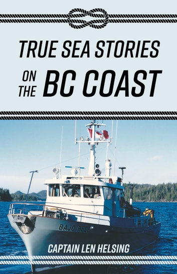 True Sea Stories on the BC Coast ebook by Captain Len Helsing