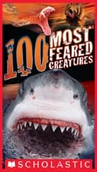 100 Most Feared Creatures on the Planet ebook by Anna Claybourne