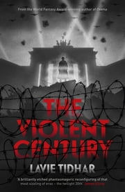 The Violent Century ebook by Lavie Tidhar