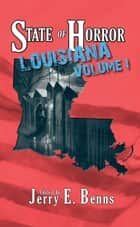 State of Horror: Louisiana Volume I - State of Horror ebook by Armand Rosamilia, Jay Seate, Margaret L. Colton,...