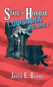 State of Horror: Louisiana Volume I - State of Horror ebook by Armand Rosamilia,Jay Seate,Margaret L. Colton,Chad McKee,Pamela Troy,Tommy B. Smith,Amanda Hard,Allie Marini Batts,Sarah Glenn,Ethan Nahte,J. Jay Waller,Alexander S. Brown,Henry P. Gravelle