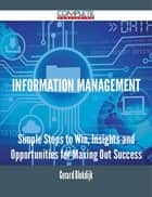 Information Management - Simple Steps to Win, Insights and Opportunities for Maxing Out Success ebook by Gerard Blokdijk