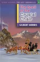The Spell of the Crystal Chair ekitaplar by Gilbert Morris