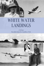 White Water Landings: A View Of The Imperial Airways Africa Service From The Ground ebook by J M Pett, Geoffrey Pett