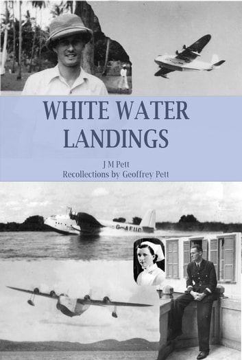 White Water Landings: A View Of The Imperial Airways Africa Service From The Ground ebook by J M Pett,Geoffrey Pett