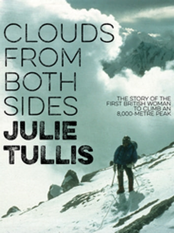 Clouds from Both Sides - The story of the first British woman to climb an 8,000-metre peak ebook by Julie Tullis,Peter Gillman