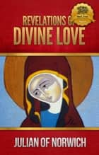 Revelations of Divine Love ebook by Julian of Norwich, Wyatt North