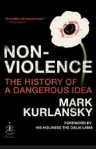 Nonviolence - The History of a Dangerous Idea ebook by Mark Kurlansky, Dalai Lama