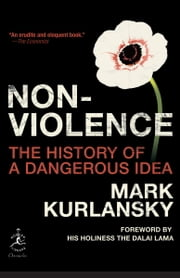 Nonviolence - The History of a Dangerous Idea ebook by Mark Kurlansky,Dalai Lama