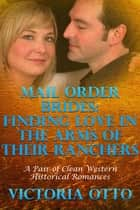 Mail Order Brides: Finding Love In The Arms Of Their Ranchers (A Pair Of Clean Western Historical Romances) ebook by Victoria Otto
