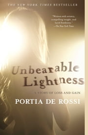 Unbearable Lightness - A Story of Loss and Gain ebook by Portia de Rossi