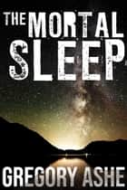The Mortal Sleep ebook by Gregory Ashe