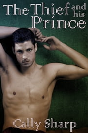The Thief and his Prince ebook by Cally Sharp