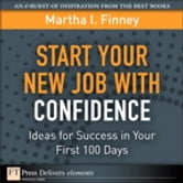 Start Your New Job with Confidence - Ideas for Success in Your First 100 Days ebook by Martha I. Finney