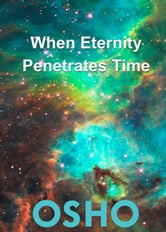 When Eternity Penetrates Time ebook by Osho