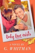 Only Love Exists ebook by G. Whitman