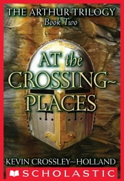 The Arthur Trilogy #2: At the Crossing Places ebook by Kevin Crossley-Holland