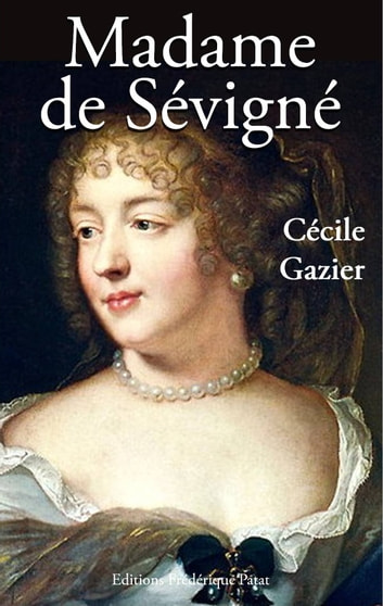 Madame de Sévigné ebook by Cécile Gazier