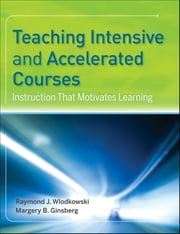 Teaching Intensive and Accelerated Courses - Instruction that Motivates Learning ebook by Raymond J. Wlodkowski,Margery B. Ginsberg