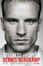 Stillness and Speed - My Story ebook by Dennis Bergkamp