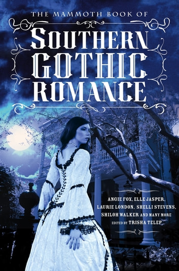 The Mammoth Book Of Southern Gothic Romance ebook by Trisha Telep
