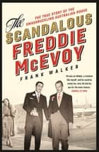 The Scandalous Freddie McEvoy - The true story of the swashbuckling Australian rogue 電子書 by Frank Walker