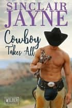 Cowboy Takes All - A Western Romance Cowboy Novel ebook by Sinclair Jayne