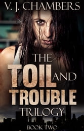 The Toil and Trouble Trilogy, Book Two ebook by V. J. Chambers