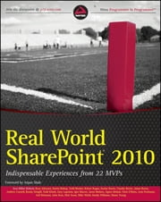 Real World SharePoint 2010 - Indispensable Experiences from 22 MVPs ebook by Scot Hillier,Reza Alirezaei,Darrin Bishop,Todd Bleeker,Robert Bogue,Karine Bosch,Claudio Brotto,Adam Buenz,Andrew Connell,Randy Drisgill,Gary Lapointe,Jason Medero,Chris O'Brien,Todd Klindt,Joris Poelmans,Asif Rehmani,John Ross,Nick Swan,Mike Walsh,Randy Williams,Shane Young,Igor Macori,Arpan Shah,Ágnes Molnár