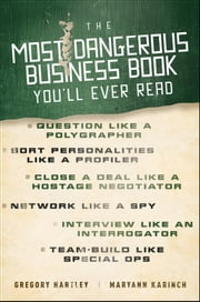 The Most Dangerous Business Book You'll Ever Read ebook by Gregory Hartley,Maryann Karinch