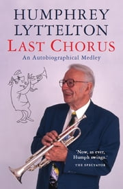 Last Chorus - An Autobiographical Medley ebook by Humphrey Lyttelton