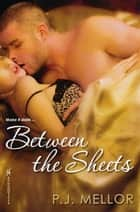 Between The Sheets ebook by P.J. Mellor