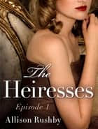 The Heiresses #1 ebook by Allison Rushby