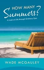 How Many Summers? ebook by Wade McGauley