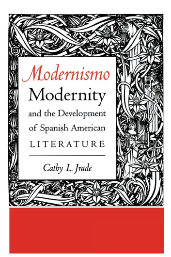 Modernismo, Modernity and the Development of Spanish American Literature ebook by Cathy L. Jrade