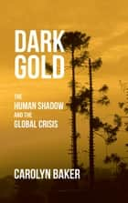 Dark Gold - The Human Shadow and the Global Crisis ebook by Carolyn Baker