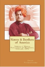 Sisters & Brothers of America - Swami Vivekananda's Speech at World's Parliament of Religions, Chicago, 1893 ebook by Swami Vivekananda