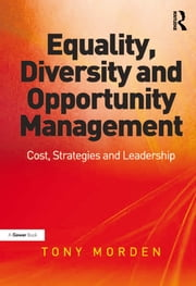 Equality, Diversity and Opportunity Management - Costs, Strategies and Leadership ebook by Tony Morden