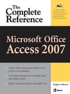 Microsoft Office Access 2007: The Complete Reference ebook by Virginia Andersen