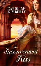 An Inconvenient Kiss - A Regency Historical Romance ebook by Caroline Kimberly