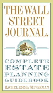 The Wall Street Journal Complete Estate-Planning Guidebook ebook by Rachel Emma Silverman