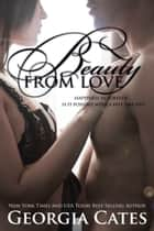 Beauty from Love ebook by Georgia Cates